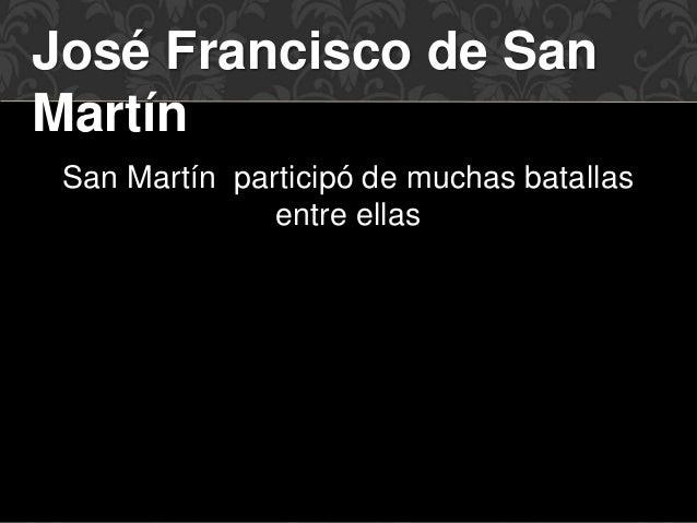 José Francisco de San  Martín  San Martín participó de muchas batallas  entre ellas