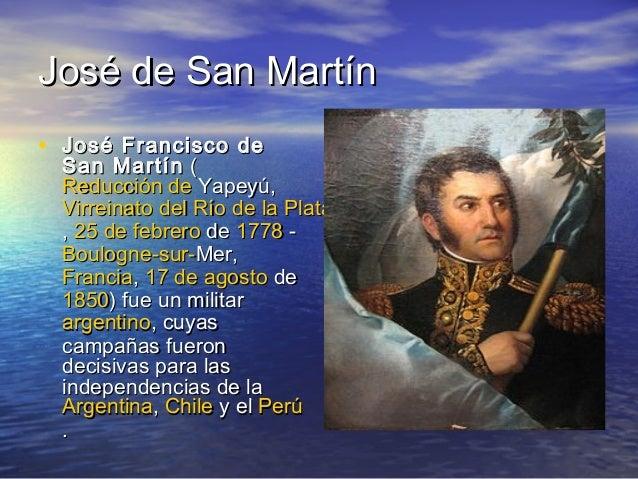 José de San Martín• José Francisco de  San Martín (  Reducción de Yapeyú,  Virreinato del Río de la Plata  , 25 de febrero...
