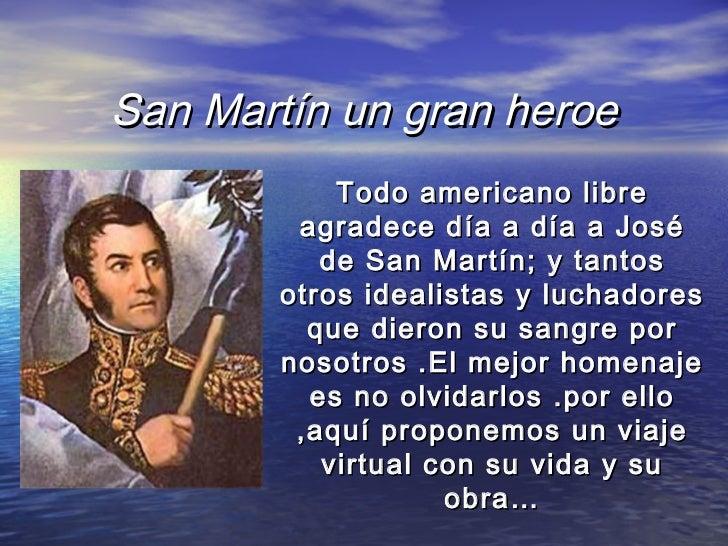 San Martín un gran heroe            Todo americano libre         agradece día a día a José           de San Martín; y tant...