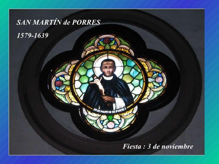 SAN MARTÍN de PORRES 1579-1639 Fiesta : 3 de noviembre