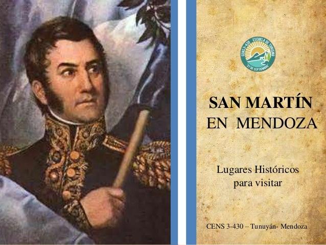 SAN MARTÍN EN MENDOZA Lugares Históricos para visitar CENS 3-430 – Tunuyán- Mendoza