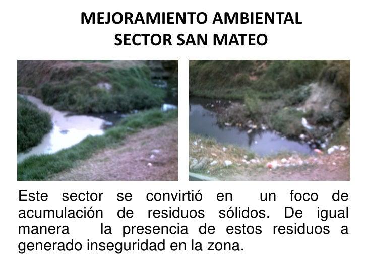 MEJORAMIENTO AMBIENTALSECTOR SAN MATEO<br />Este sector se convirtió en  un foco de acumulación de residuos sólidos. De ig...