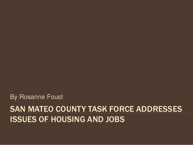 san mateo county task force addresses issues of housing and jobs by rosanne foust