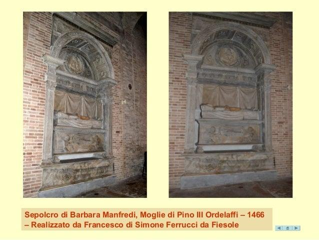 Sepolcro di Barbara Manfredi, Moglie di Pino III Ordelaffi – 1466  – Realizzato da Francesco di Simone Ferrucci da Fiesole