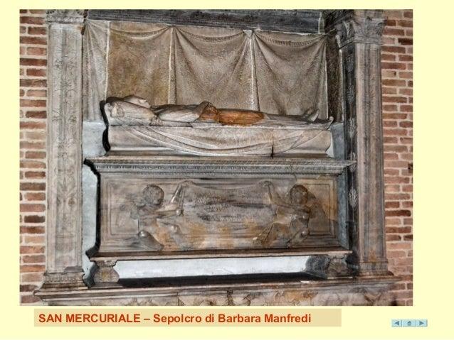 SAN MERCURIALE – Sepolcro di Ba rbara Manfredi
