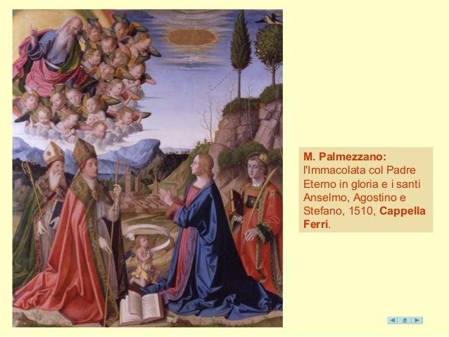 M. Palmezzano:  l'Immacolata col Padre  Eterno in gloria e i santi  Anselmo, Agostino e  Stefano, 1510, Cappella  Ferri.