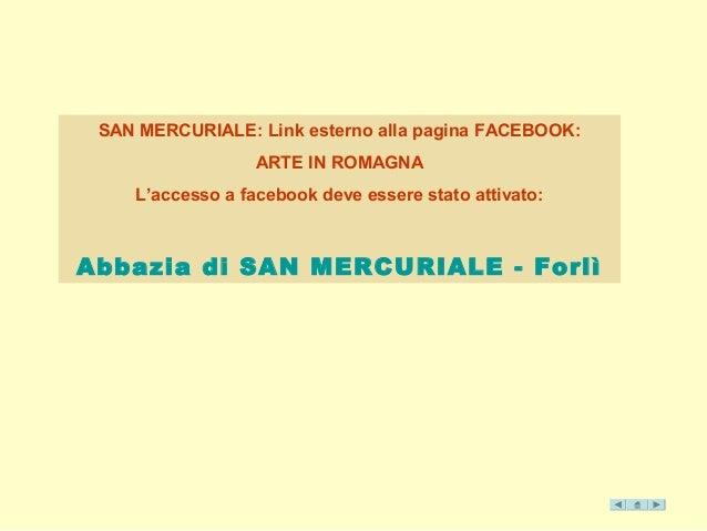 SAN MERCURIALE: Link esterno alla pagina FACEBOOK:  ARTE IN ROMAGNA  L'accesso a facebook deve essere stato attivato:  Abb...