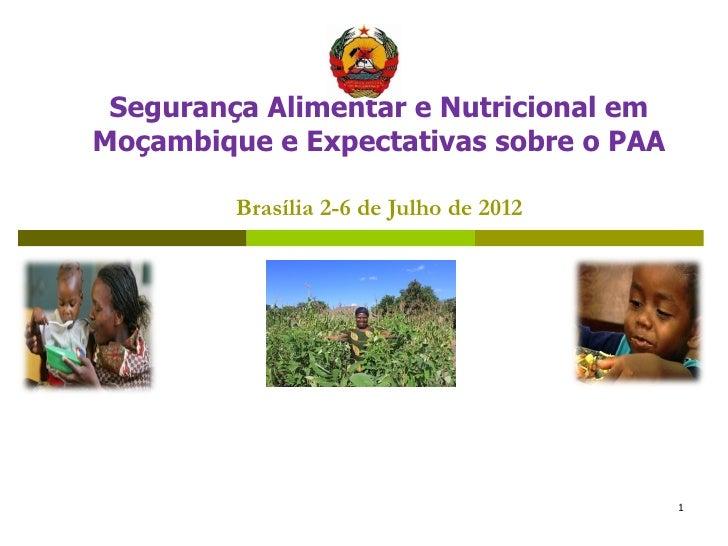Segurança Alimentar e Nutricional emMoçambique e Expectativas sobre o PAA         Brasília 2-6 de Julho de 2012           ...