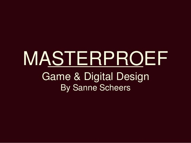 MASTERPROEF Game & Digital Design    By Sanne Scheers