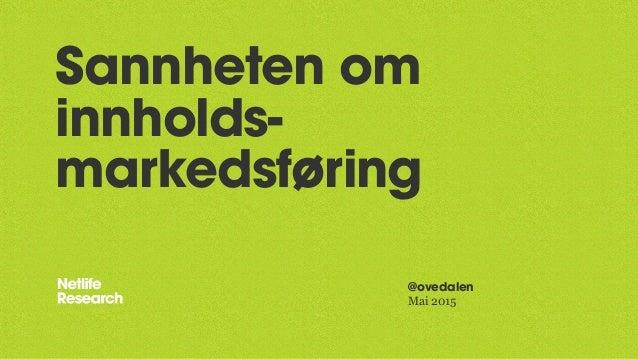 Sannheten om innholds- markedsføring @ovedalen Mai 2015