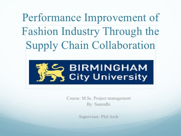 Performance Improvement ofFashion Industry Through the Supply Chain Collaboration         Course: M.Sc. Project management...