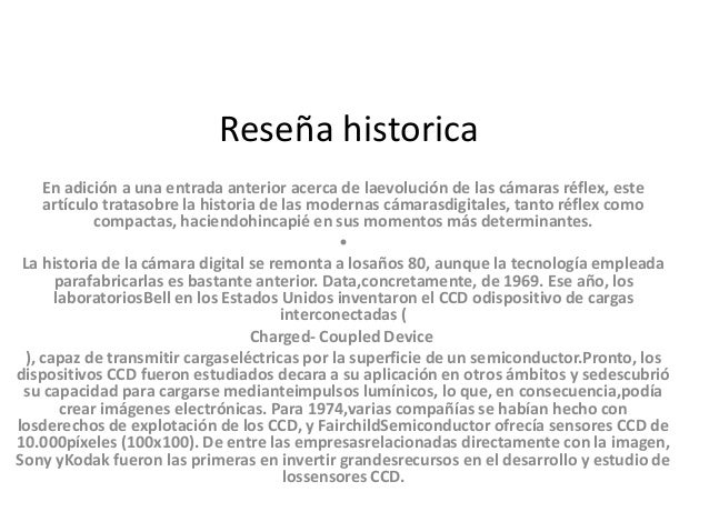 Reseña historica  En adición a una entrada anterior acerca de laevolución de las cámaras réflex, este  artículo tratasobre...
