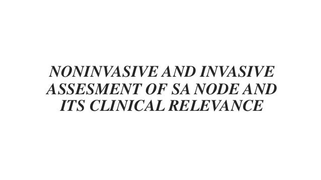 NONINVASIVE AND INVASIVE ASSESMENT OF SA NODE AND ITS CLINICAL RELEVANCE