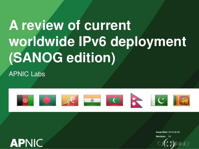 Issue Date: Revision: A review of current worldwide IPv6 deployment (SANOG edition) APNIC Labs 2016-06-28 02