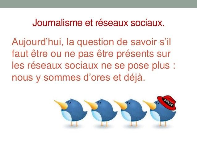 Journalisme et réseaux sociaux.Aujourd'hui, la question de savoir s'ilfaut être ou ne pas être présents surles réseaux soc...