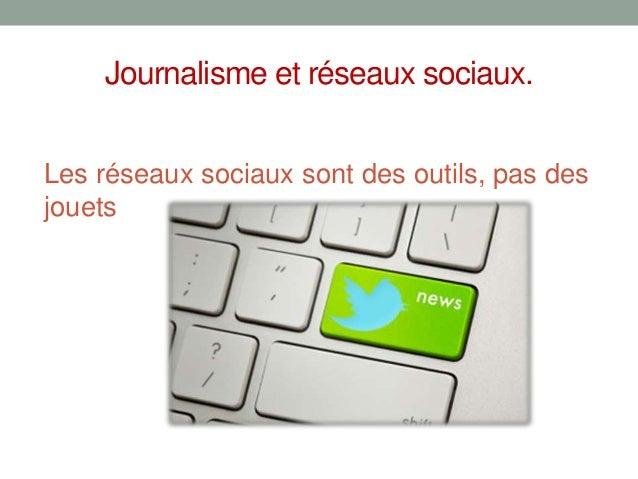 Journalisme et réseaux sociaux.Les réseaux sociaux sont des outils, pas desjouets