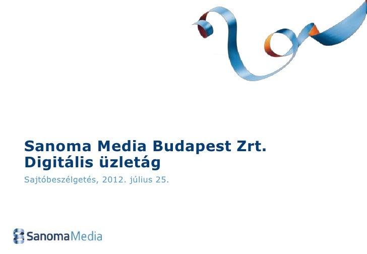 Sanoma Media Budapest Zrt.Digitális üzletágSajtóbeszélgetés, 2012. július 25.