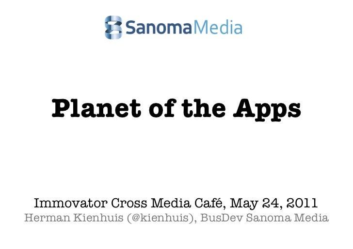 Planet of the Apps Immovator Cross Media Café, May 24, 2011Herman Kienhuis (@kienhuis), BusDev Sanoma Media