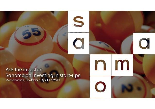 Ask the investor:Sanoma on investing in start-upsMediaParade, Hoofddorp, April 17, 2013