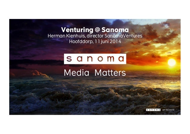 Venturing @ Sanoma Herman Kienhuis, director SanomaVentures Hoofddorp, 11 juni 2014