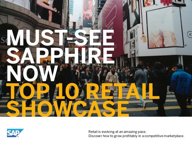 MUST-SEE SAPPHIRE NOW TOP 10 RETAIL SHOWCASE Retail is evolving at an amazing pace. Discover how to grow profitably in a co...