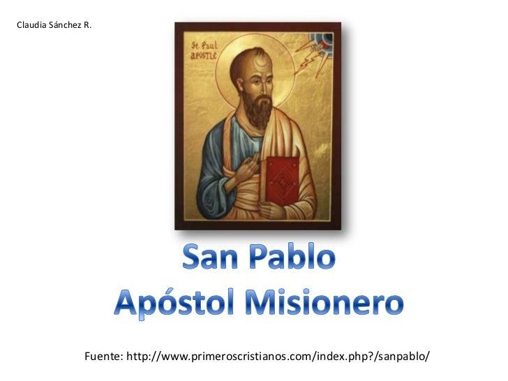 Claudia Sánchez R.<br />San Pablo<br />Apóstol Misionero<br />Fuente: http://www.primeroscristianos.com/index.php?/sanpabl...