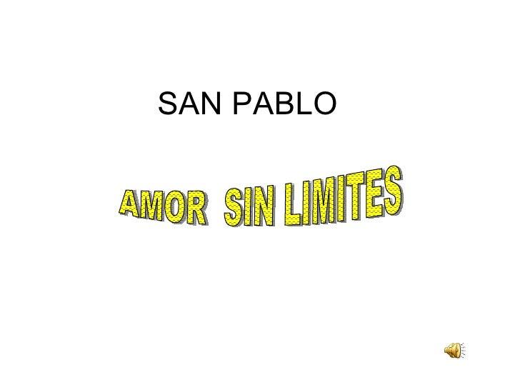 SAN PABLO AMOR  SIN LIMITES