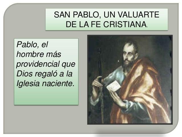 SAN PABLO, UN VALUARTE DE LA FE CRISTIANA.  Pablo, el hombre más providencial que Dios regaló a la Iglesia naciente.