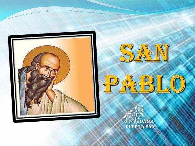 Quién fue san Pablo Un poco de historia…   Pablo nació en Tarso de Cilicia entre el año 5 y  10 d.C.  Perteneció a una f...
