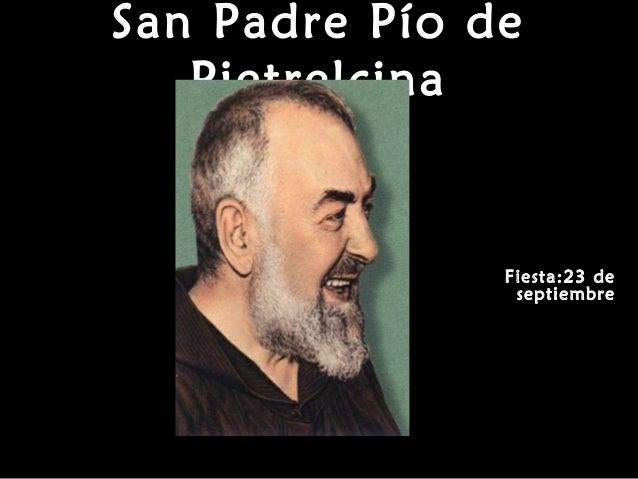 San Padre Pío de  Pietrelcina  Fiesta:23 de  septiembre