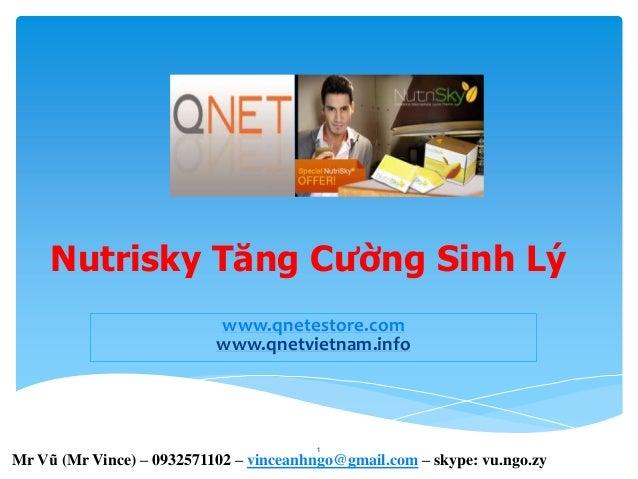 Nutrisky Tăng Cường Sinh Lý www.qnetestore.com www.qnetvietnam.info 1 Mr Vũ (Mr Vince) – 0932571102 – vinceanhngo@gmail.co...