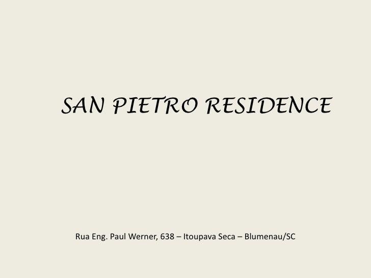 SAN PIETRO RESIDENCE<br />Rua Eng. Paul Werner, 638 – Itoupava Seca – Blumenau/SC<br />