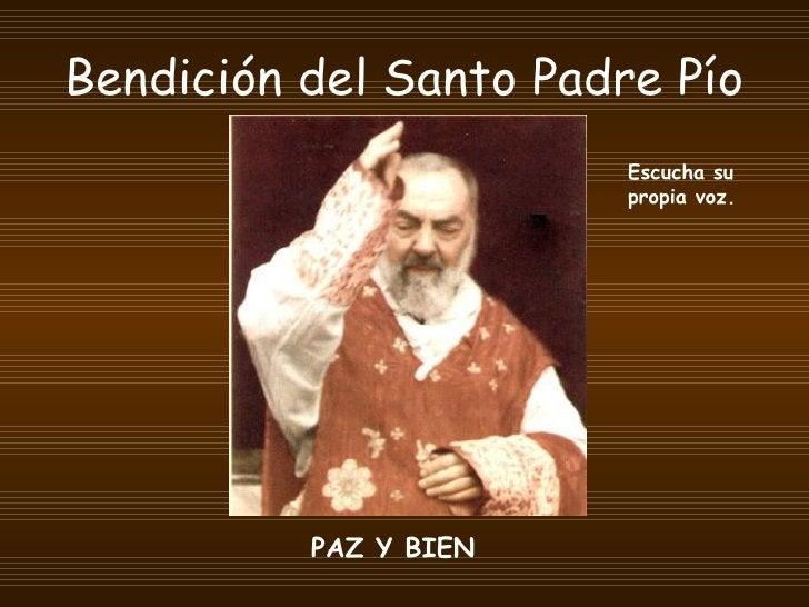 Bendición del Santo Padre Pío PAZ Y BIEN Escucha su propia voz.