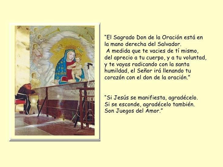 """"""" El Sagrado Don de la Oración está en la mano derecha del Salvador. A medida que te vacies de tí mismo, del aprecio a tu ..."""