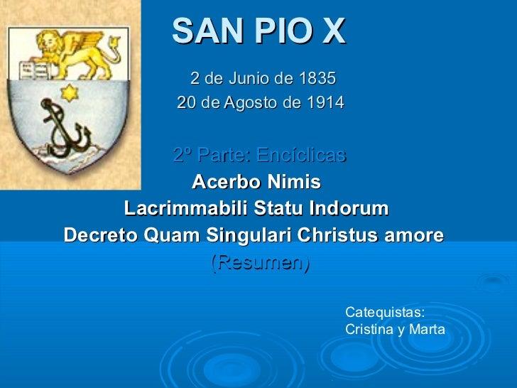 SAN PIO X            2 de Junio de 1835           20 de Agosto de 1914           2º Parte: Encíclicas             Acerbo N...