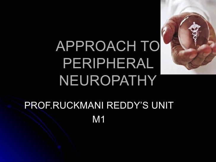 APPROACH TO PERIPHERAL NEUROPATHY PROF.RUCKMANI REDDY'S UNIT M1