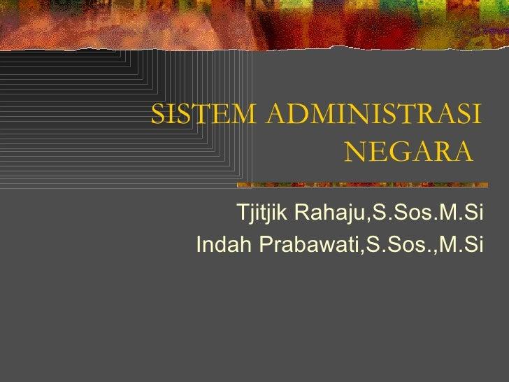 SISTEM ADMINISTRASI           NEGARA      Tjitjik Rahaju,S.Sos.M.Si  Indah Prabawati,S.Sos.,M.Si