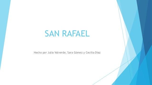 SAN RAFAEL Hecho por Julia Valverde, Sara Gómez y Cecilia Díaz