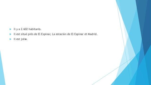  Il y a 2.602 habitants.  Il est situé près de El Espinar, La estación de El Espinar et Madrid.  Il est jolie.