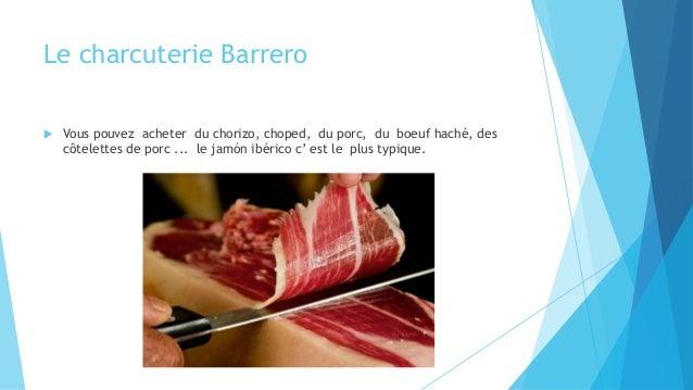 Le charcuterie Barrero  Vous pouvez acheter du chorizo, choped, du porc, du boeuf haché, des côtelettes de porc ... le ja...