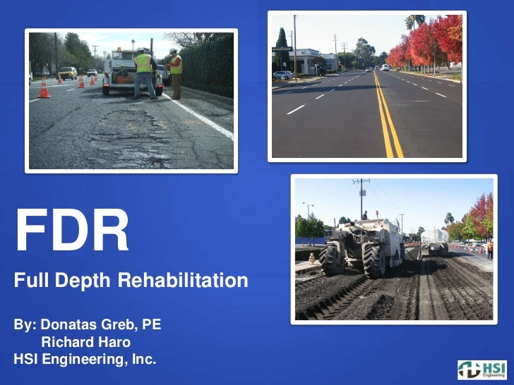 FDR<br />Full Depth Rehabilitation<br />By: Donatas Greb, PE<br />       Richard Haro <br />HSI Engineering, Inc.<br />