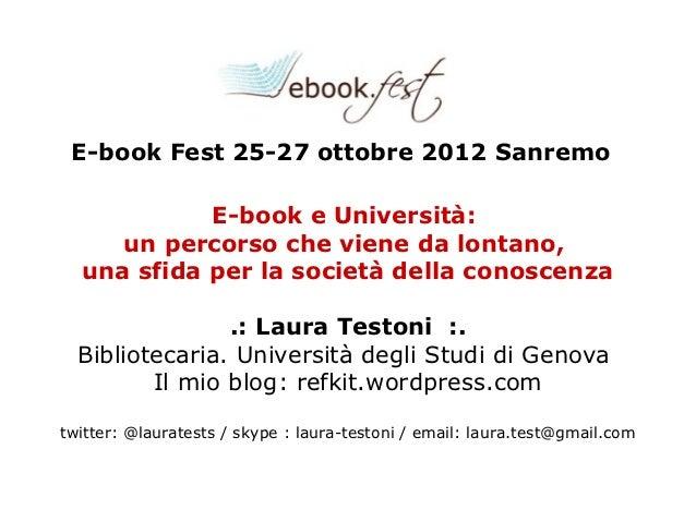 E-book Fest 25-27 ottobre 2012 Sanremo            E-book e Università:     un percorso che viene da lontano,  una sfida pe...