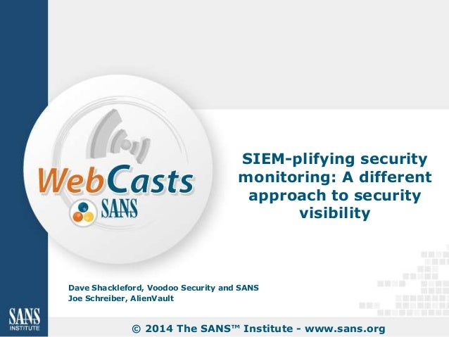 SIEM-plifying security monitoring: A different approach to security visibility  Dave Shackleford, Voodoo Security and SANS...