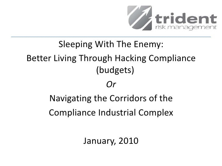 Sleeping With The Enemy: <br />Better Living Through Hacking Compliance  (budgets)<br />Or<br />Navigating the Corridors o...