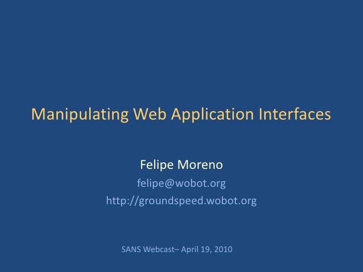 Manipulating Web Application Interfaces                 Felipe Moreno                 felipe@wobot.org          http://gro...