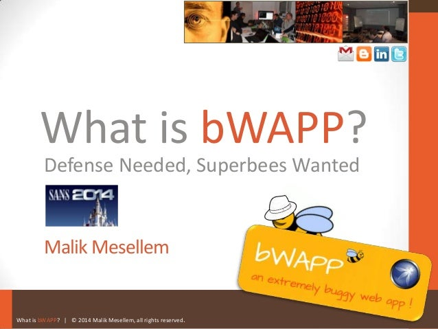 What is bWAPP? | © 2014 Malik Mesellem, all rights reserved. What is bWAPP? Malik Mesellem Defense Needed, Superbees Wanted