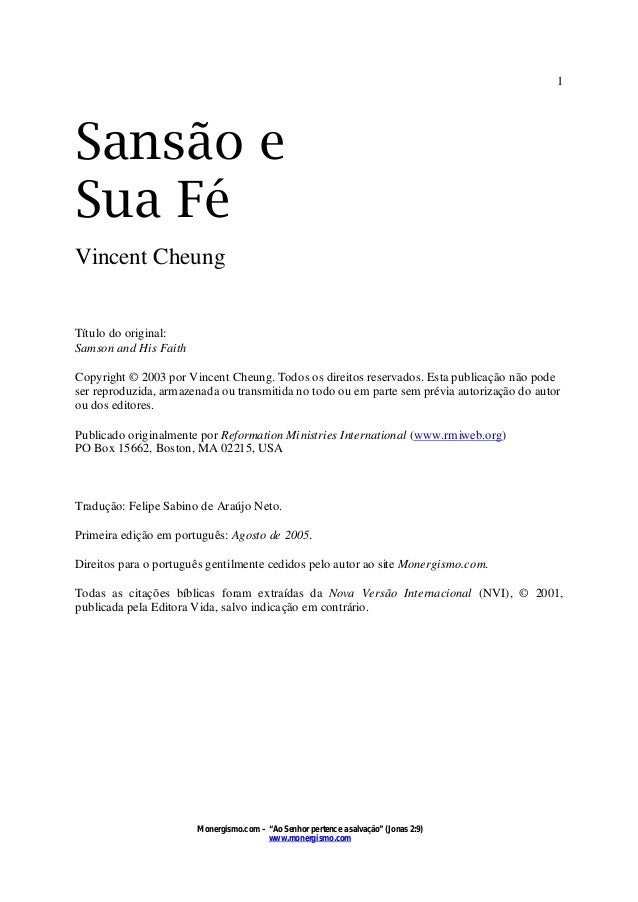 1  Sansão e Sua Fé Vincent Cheung  Título do original: Samson and His Faith Copyright © 2003 por Vincent Cheung. Todos os ...