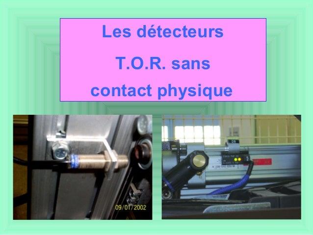 Les détecteurs T.O.R. sans contact physique