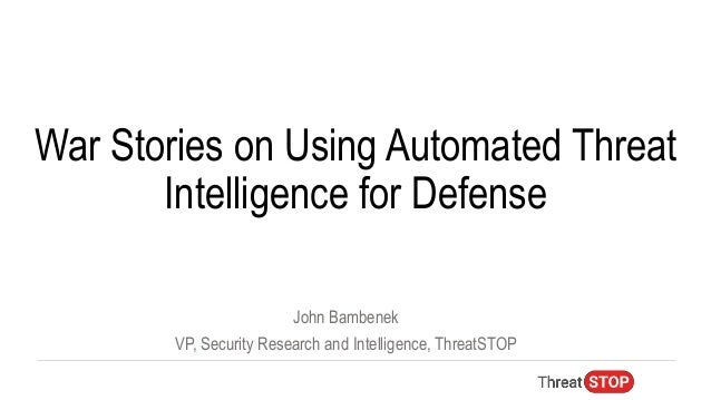 John Bambenek VP, Security Research and Intelligence, ThreatSTOP War Stories on Using Automated Threat Intelligence for De...