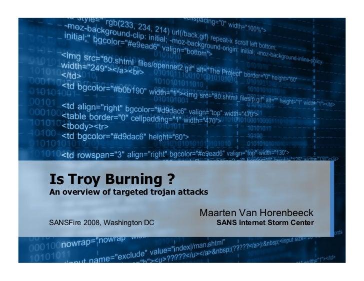 Is Troy Burning ? An overview of targeted trojan attacks                                     Maarten Van Horenbeeck SANSFi...